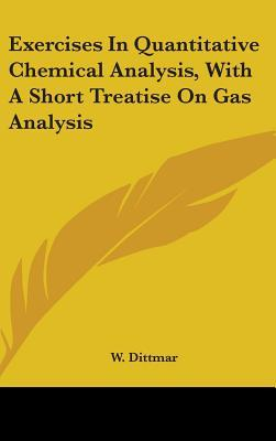 Exercises in Quantitative Chemical Analysis, with a Short Treatise on Gas Analysis