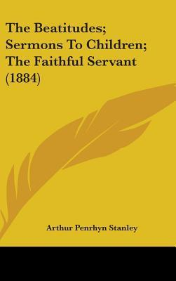 The Beatitudes; Sermons To Children; The Faithful Servant (1884)