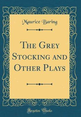 The Grey Stocking and Other Plays (Classic Reprint)