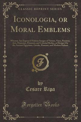 Iconologia, or Moral Emblems
