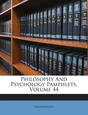 Philosophy and Psychology Pamphlets, Volume 44