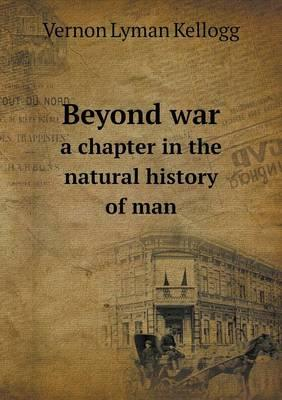 Beyond War a Chapter in the Natural History of Man