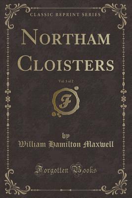 Northam Cloisters, Vol. 1 of 2 (Classic Reprint)