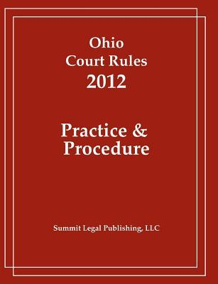 Ohio Court Rules 2012, Practice & Procedure