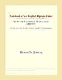 Notebook of an English Opium-Eater (Webster's German Thesaurus Edition)