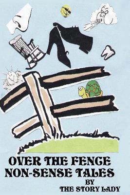 Over the Fence Non-Sense Tales