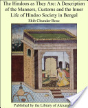 The Hindoos as They Are: A Description of the Manners, Customs and the Inner Life of Hindoo Society in Bengal