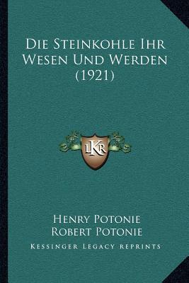 Die Steinkohle Ihr Wesen Und Werden (1921)