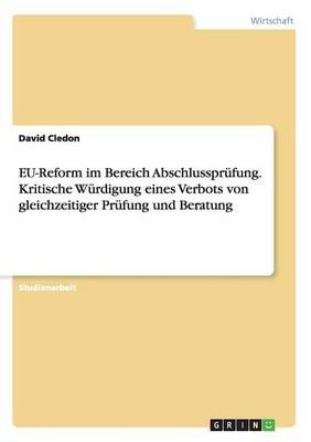 EU-Reform im Bereich Abschlussprüfung. Kritische Würdigung eines Verbots von gleichzeitiger Prüfung und Beratung