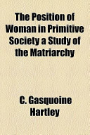 The Position of Woman in Primitive Society a Study of the Matriarchy