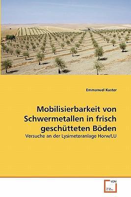 Mobilisierbarkeit von Schwermetallen in frisch geschütteten Böden