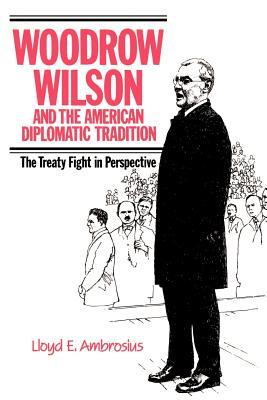 Woodrow Wilson and the American Diplomatic Tradition