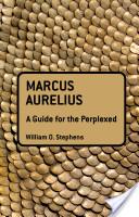 Marcus Aurelius: A Guide for the Perplexed
