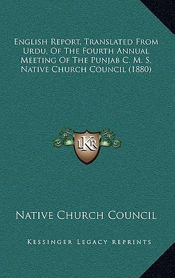 English Report, Translated from Urdu, of the Fourth Annual Meeting of the Punjab C. M. S. Native Church Council (1880)