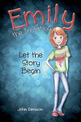 Emily the Irritating Let the Story Begin