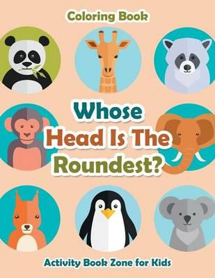 Whose Head Is The Roundest? Coloring Book