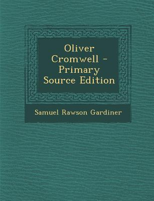 Oliver Cromwell - Primary Source Edition