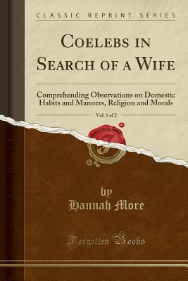 Coelebs in Search of a Wife, Vol. 1 of 2