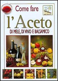 Aceto di mele, di vino e balsamico