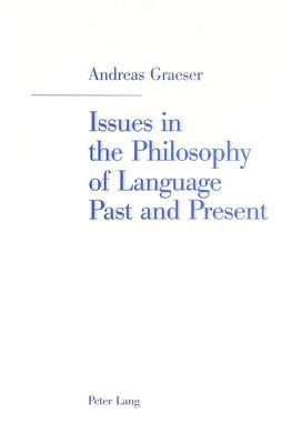Issues In The Philosophy Of Language Past And Present