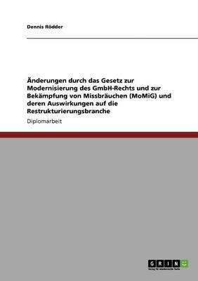 Änderungen durch das Gesetz zur Modernisierung des GmbH-Rechts und zur Bekämpfung von Missbräuchen (MoMiG) und deren Auswirkungen auf die Restrukturierungsbranche