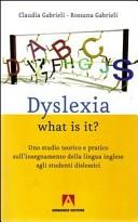 Dislexia what is it? Uno studio teorico e pratico sull'insegnamente della lingua inglese agli studenti dislessici