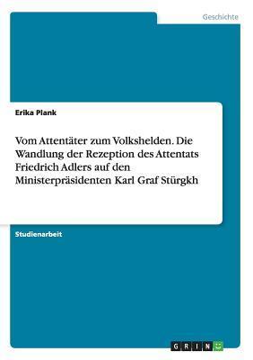 Vom Attentäter zum Volkshelden. Die Wandlung der Rezeption des Attentats Friedrich Adlers auf den Ministerpräsidenten Karl Graf Stürgkh