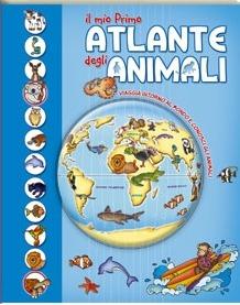 Il mio primo atlante degli animali. Viaggia intorno al mondo e conosci gli animali