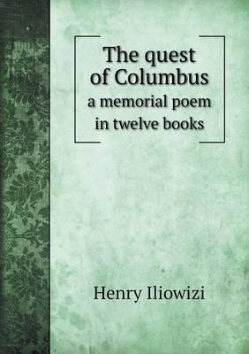 The Quest of Columbus a Memorial Poem in Twelve Books