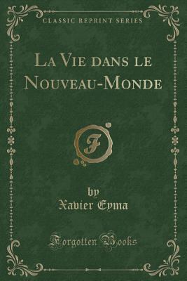 La Vie dans le Nouveau-Monde (Classic Reprint)