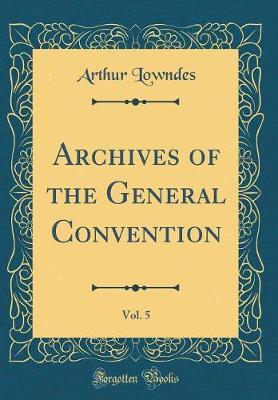 Archives of the General Convention, Vol. 5 (Classic Reprint)
