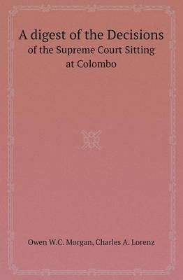 A Digest of the Decisions of the Supreme Court Sitting at Colombo