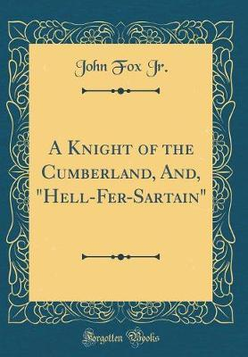 A Knight of the Cumberland, And, Hell-Fer-Sartain (Classic Reprint)