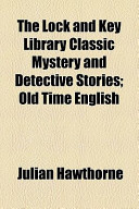 The Lock and Key Library Classic Mystery and Detective Stories; Old Time English