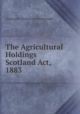The Agricultural Holdings Scotland ACT, 1883