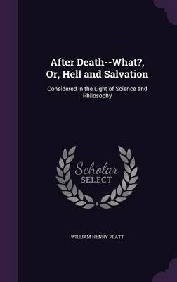 After Death-What?, Or, Hell and Salvation