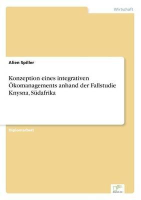 Konzeption eines integrativen Ökomanagements anhand der Fallstudie Knysna, Südafrika