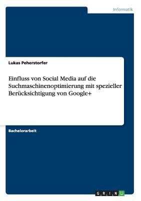 Einfluss von Social Media auf die Suchmaschinenoptimierung mit spezieller Berücksichtigung von Google+