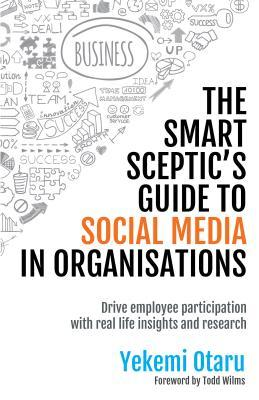 The Smart Sceptic's Guide to Social Media in Organisations