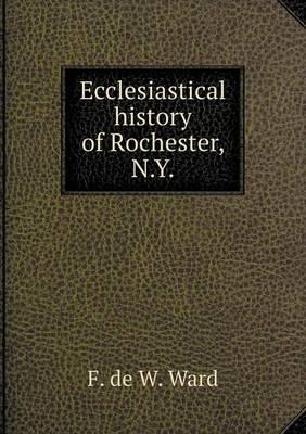 Ecclesiastical History of Rochester, N.y