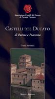 Castelli del Ducato di Parma e Piacenza. Sei itinerari fra storia, fantasmi ed enogastronomia