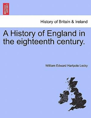 A History of England in the eighteenth century. VOLUME I, THIRD EDITION, REVISED