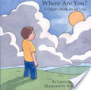 Where Are You: A Child's Book about Loss
