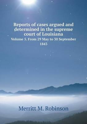 Reports of Cases Argued and Determined in the Supreme Court of Louisiana Volume 5. from 29 May to 30 September 1843