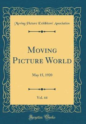 Moving Picture World, Vol. 44