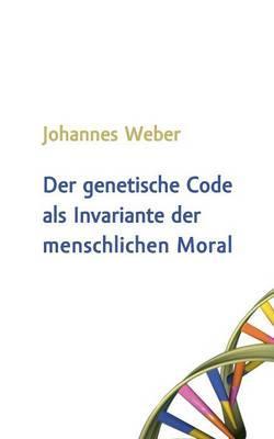 Der genetische Code als Invariante der menschlichen Moral