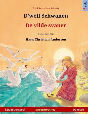 D'wëll Schwanen – De vilde svaner. Zweesproochegt Billerbuch no engem Mäerche vum Hans Christian Andersen (Lëtzebuergesch – Dänesch)
