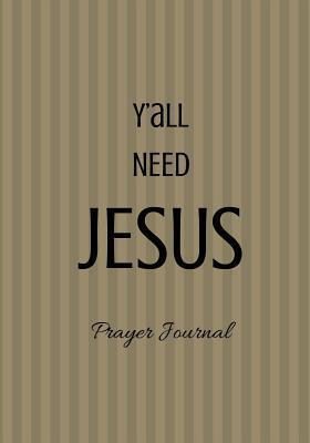 Y'all Need Jesus Pra...