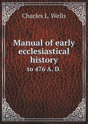 Manual of Early Ecclesiastical History to 476 A. D.