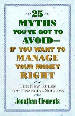 25 Myths You'Ve Got to Avoid-If You Want to Manage Your Money Right